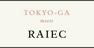 TOKYO-GA meets RAIEC
